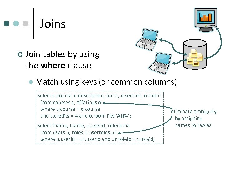 Joins ¢ Join tables by using the where clause l Match using keys (or