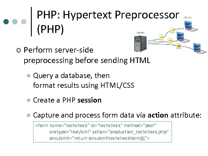 PHP: Hypertext Preprocessor (PHP) ¢ Perform server-side preprocessing before sending HTML l Query a