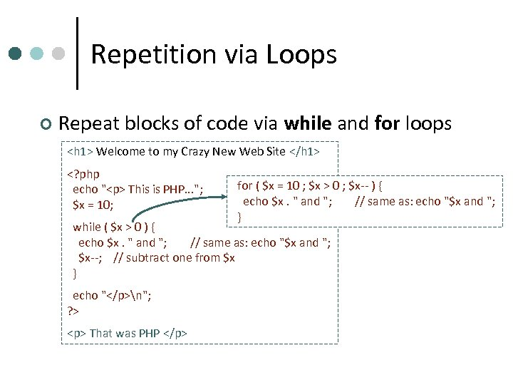 Repetition via Loops ¢ Repeat blocks of code via while and for loops <h