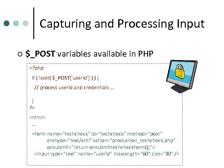 Capturing and Processing Input ¢ $_POST variables available in PHP <? php if (