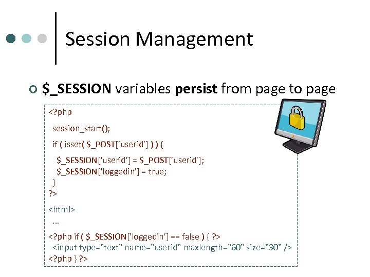 Session Management ¢ $_SESSION variables persist from page to page <? php session_start(); if