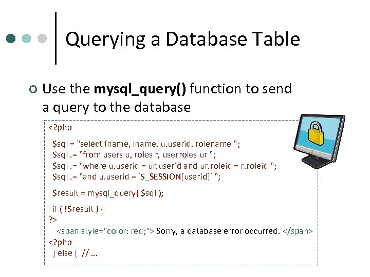 Querying a Database Table ¢ Use the mysql_query() function to send a query to
