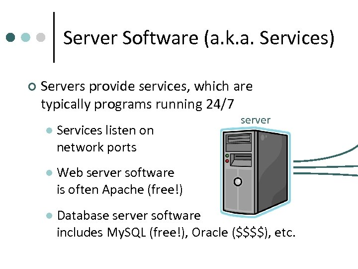 Server Software (a. k. a. Services) ¢ Servers provide services, which are typically programs