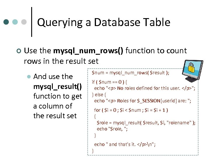 Querying a Database Table ¢ Use the mysql_num_rows() function to count rows in the