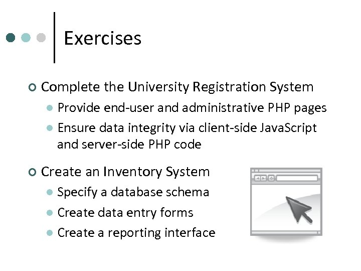 Exercises ¢ Complete the University Registration System Provide end-user and administrative PHP pages l