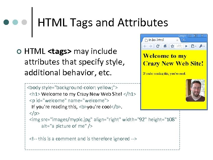 HTML Tags and Attributes ¢ HTML <tags> may include attributes that specify style, additional