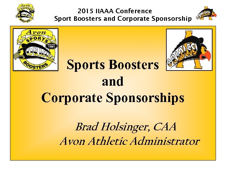 2015 IIAAA Conference Sport Boosters and Corporate Sponsorship Sports Boosters and Corporate Sponsorships Brad