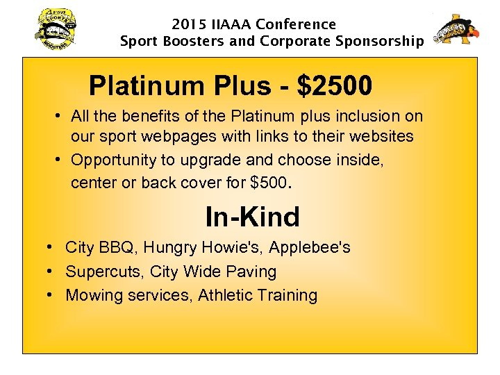 2015 IIAAA Conference Sport Boosters and Corporate Sponsorship Platinum Plus - $2500 • All