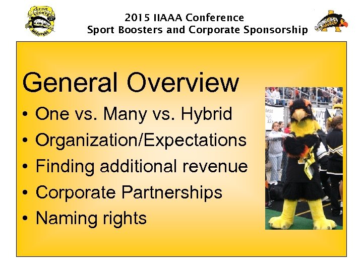 2015 IIAAA Conference Sport Boosters and Corporate Sponsorship General Overview • • • One