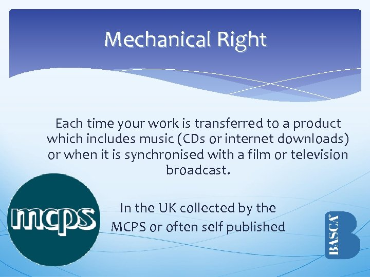 Mechanical Right Each time your work is transferred to a product which includes music