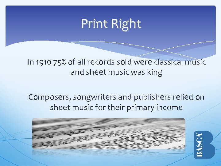 Print Right In 1910 75% of all records sold were classical music and sheet