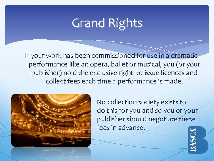 Grand Rights If your work has been commissioned for use in a dramatic performance