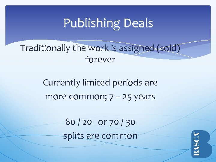 Publishing Deals Traditionally the work is assigned (sold) forever Currently limited periods are more