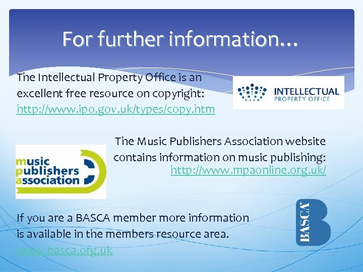 For further information… The Intellectual Property Office is an excellent free resource on copyright: