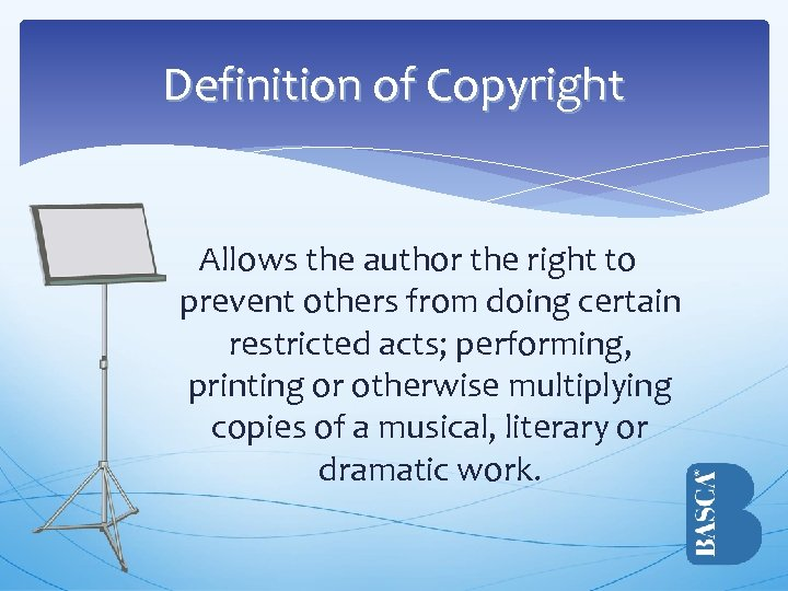 Definition of Copyright Allows the author the right to prevent others from doing certain