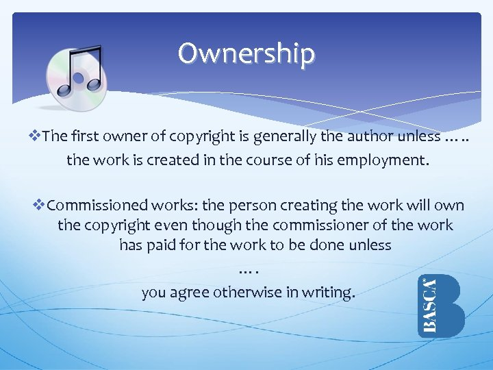 Ownership v. The first owner of copyright is generally the author unless …. .