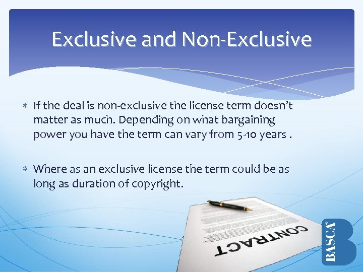 Exclusive and Non-Exclusive If the deal is non-exclusive the license term doesn't matter as