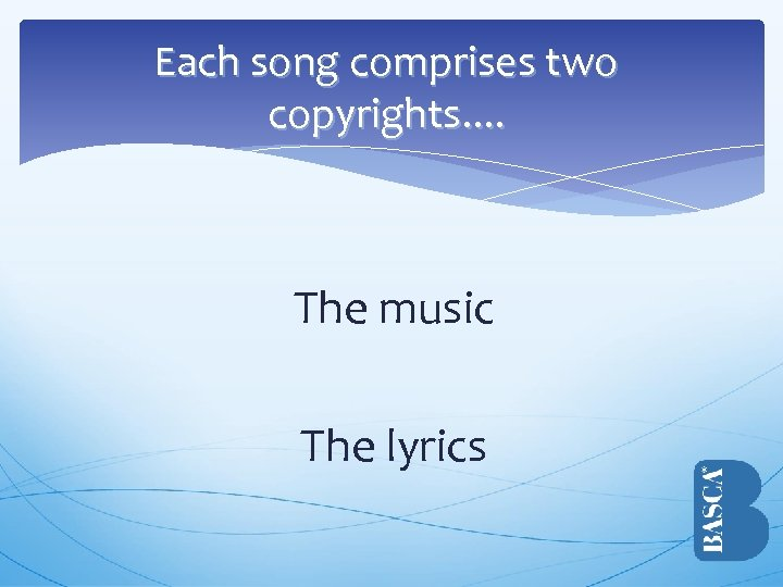 Each song comprises two copyrights. . The music The lyrics