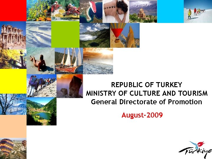 REPUBLIC OF TURKEY MINISTRY OF CULTURE AND TOURISM General Directorate of Promotion August-2009