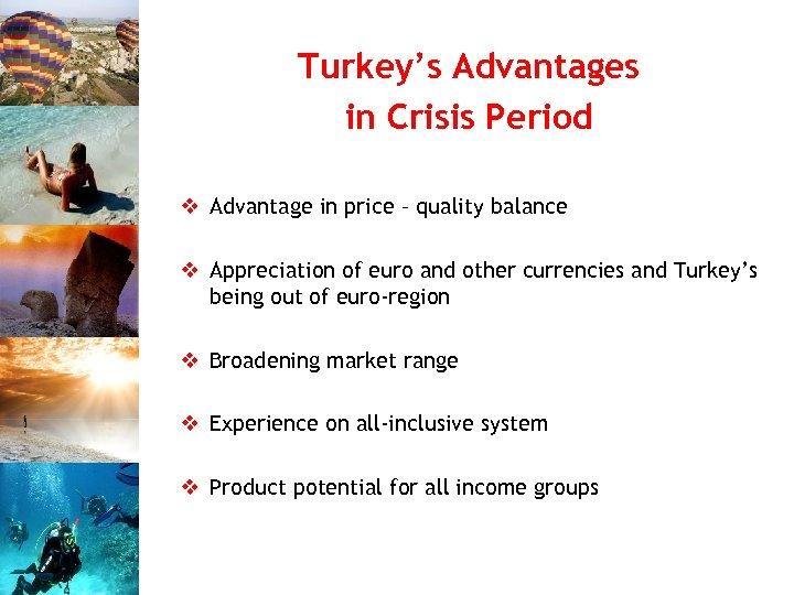 Turkey's Advantages in Crisis Period v Advantage in price – quality balance v Appreciation