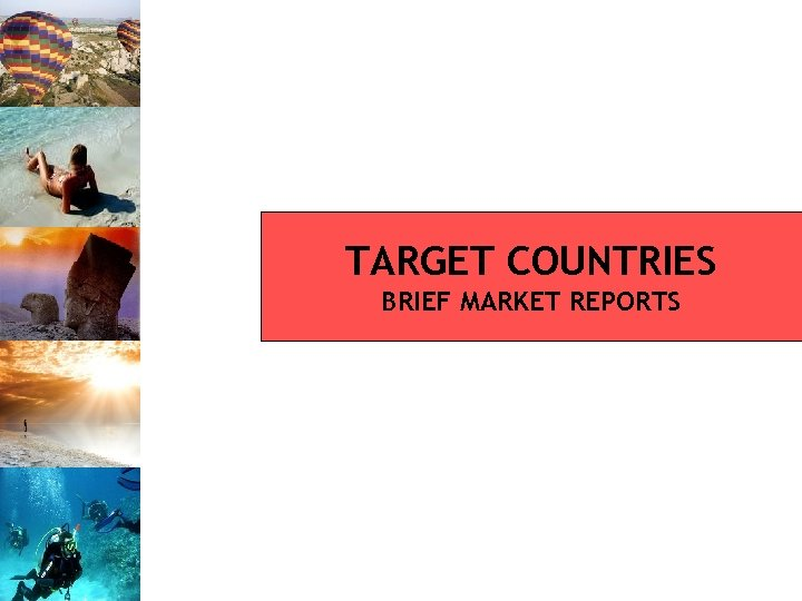 TARGET COUNTRIES BRIEF MARKET REPORTS