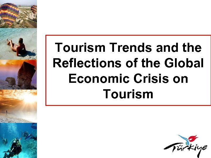 Tourism Trends and the Reflections of the Global Economic Crisis on Tourism