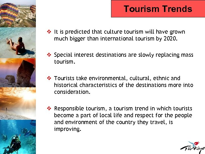 Tourism Trends v It is predicted that culture tourism will have grown much bigger