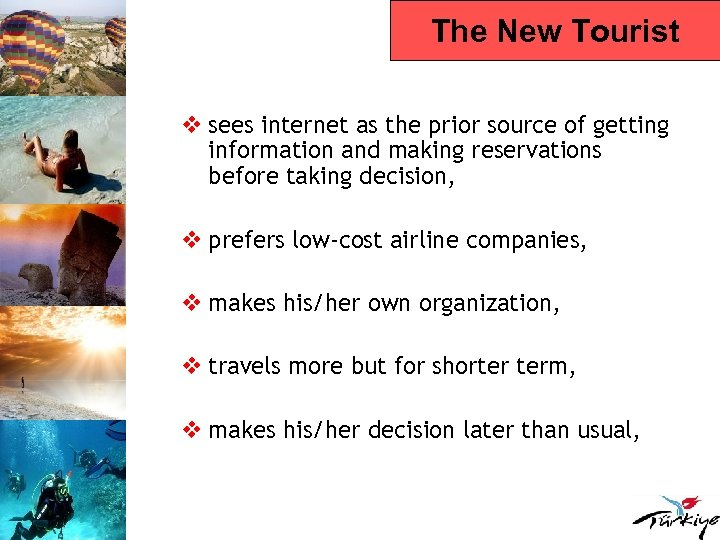 The New Tourist v sees internet as the prior source of getting information and