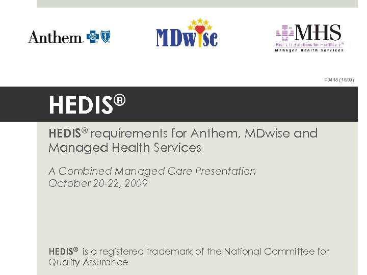 P 0418 (10/09) HEDIS® requirements for Anthem, MDwise and Managed Health Services A Combined