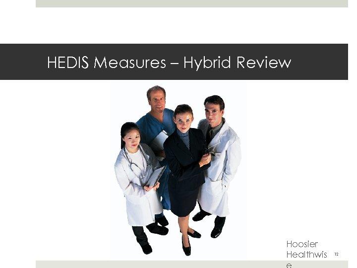 HEDIS Measures – Hybrid Review Hoosier Healthwis 12