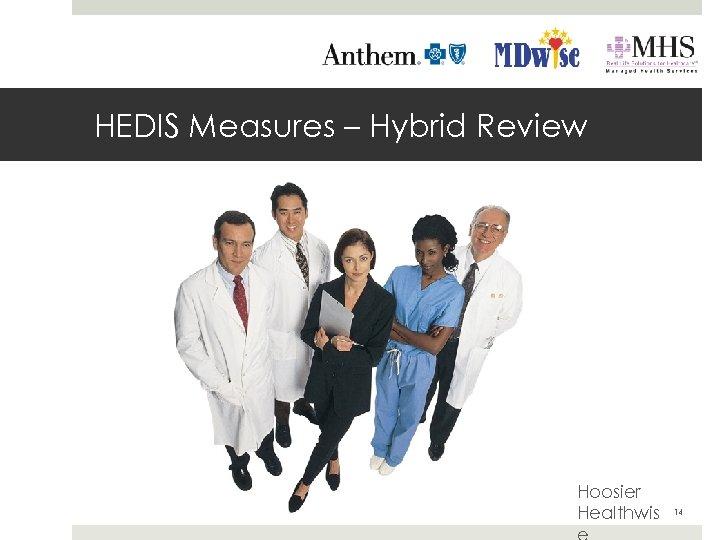HEDIS Measures – Hybrid Review Hoosier Healthwis 14