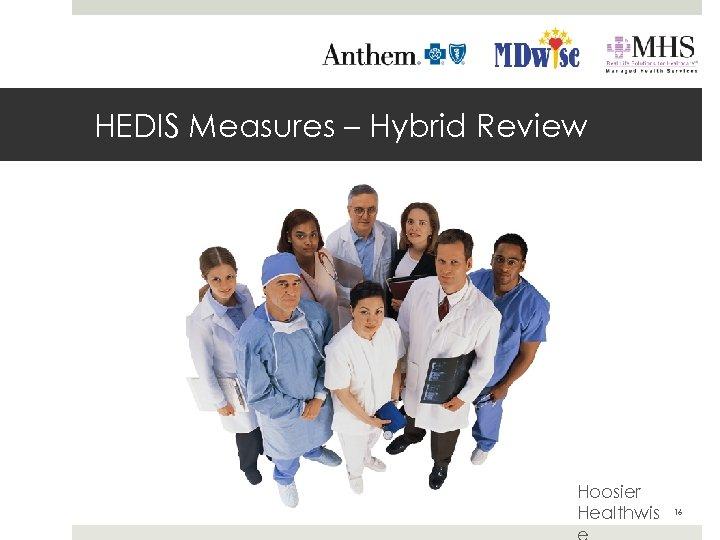 HEDIS Measures – Hybrid Review Hoosier Healthwis 16