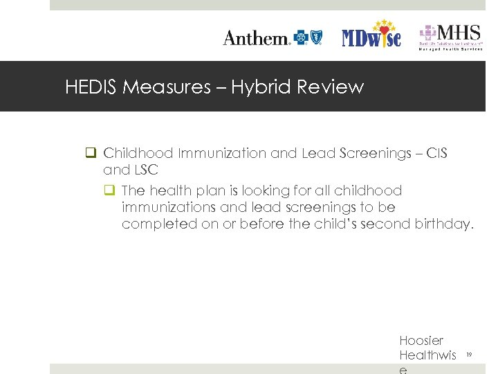 HEDIS Measures – Hybrid Review q Childhood Immunization and Lead Screenings – CIS and
