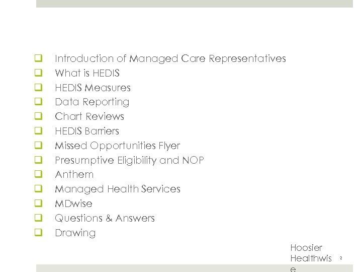 Agenda q q q q Introduction of Managed Care Representatives What is HEDIS Measures