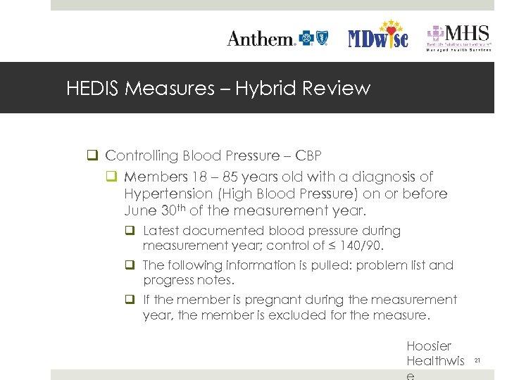 HEDIS Measures – Hybrid Review q Controlling Blood Pressure – CBP q Members 18