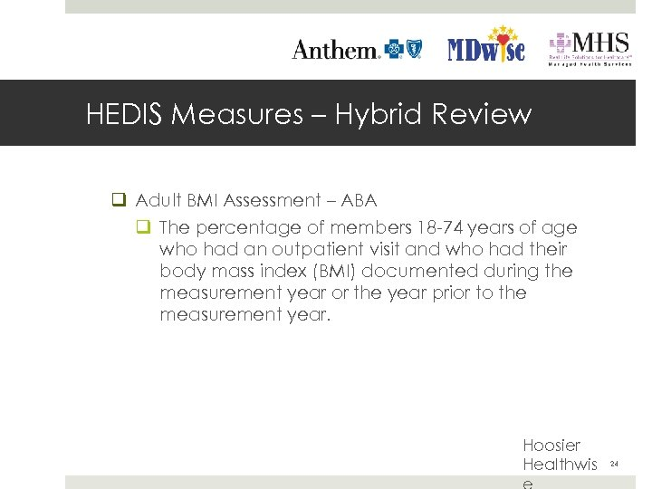 HEDIS Measures – Hybrid Review q Adult BMI Assessment – ABA q The percentage