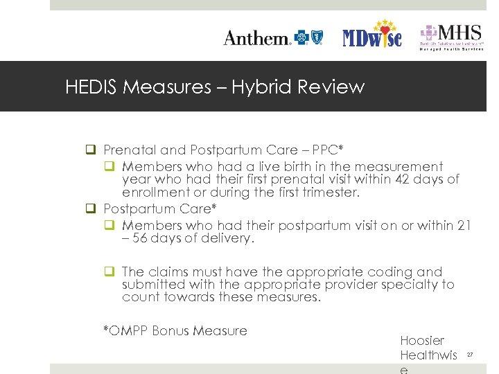 HEDIS Measures – Hybrid Review q Prenatal and Postpartum Care – PPC* q Members