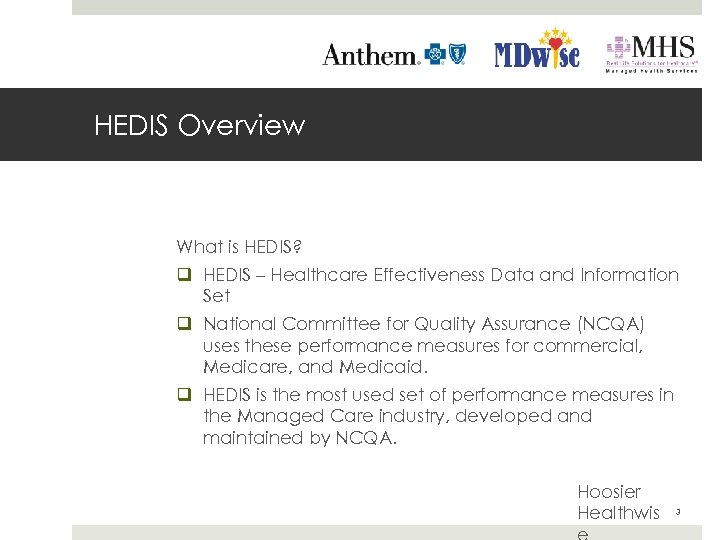 HEDIS Overview What is HEDIS? q HEDIS – Healthcare Effectiveness Data and Information Set