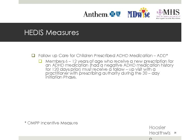 HEDIS Measures q Follow up Care for Children Prescribed ADHD Medication – ADD* q