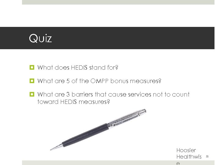 Quiz What does HEDIS stand for? What are 5 of the OMPP bonus measures?