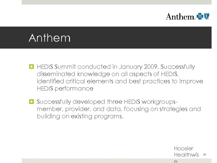 Anthem HEDIS Summit conducted in January 2009. Successfully disseminated knowledge on all aspects of