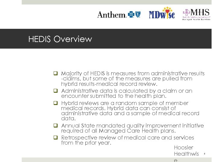 HEDIS Overview q Majority of HEDIS is measures from administrative results -claims, but some