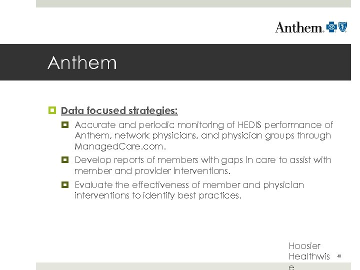 Anthem Data focused strategies: Accurate and periodic monitoring of HEDIS performance of Anthem, network
