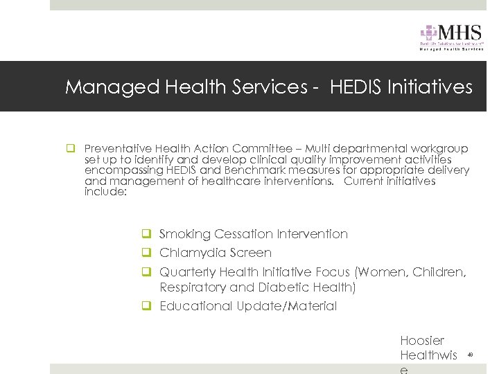 Managed Health Services - HEDIS Initiatives q Preventative Health Action Committee – Multi departmental