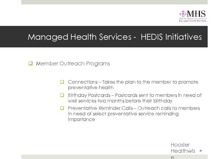 Managed Health Services - HEDIS Initiatives q Member Outreach Programs q Connections – Takes