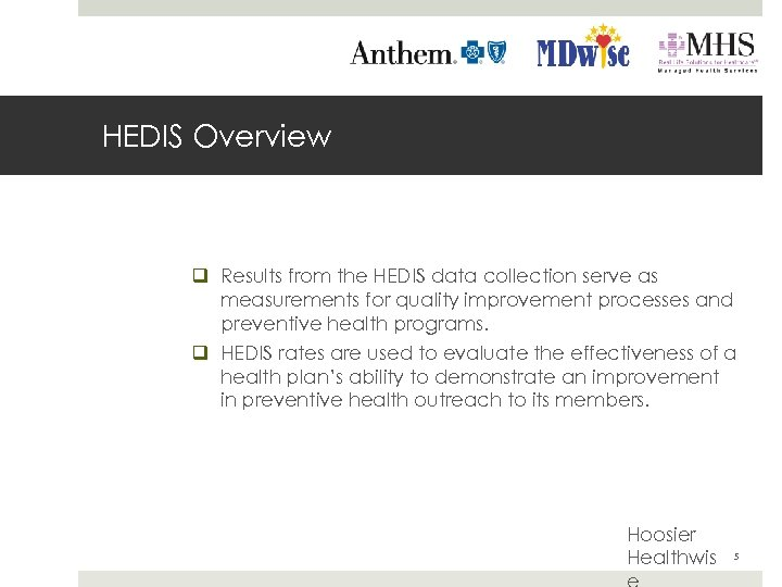 HEDIS Overview q Results from the HEDIS data collection serve as measurements for quality