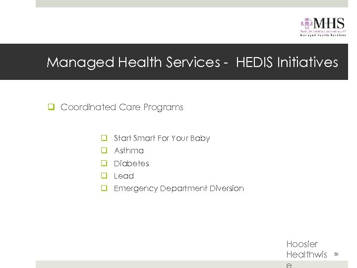 Managed Health Services - HEDIS Initiatives q Coordinated Care Programs q Start Smart For