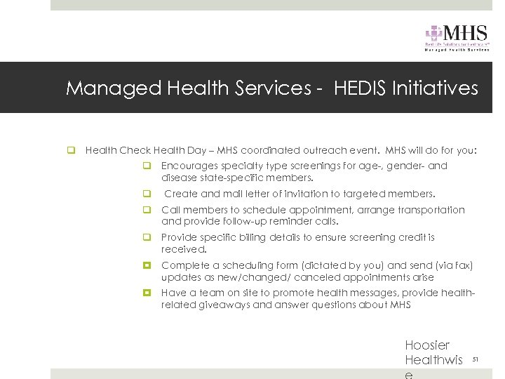 Managed Health Services - HEDIS Initiatives q Health Check Health Day – MHS coordinated
