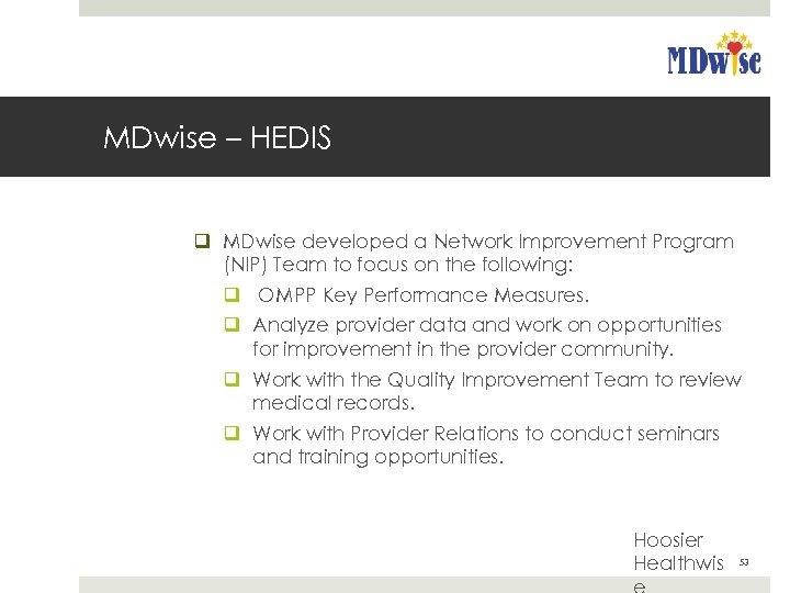 MDwise – HEDIS q MDwise developed a Network Improvement Program (NIP) Team to focus