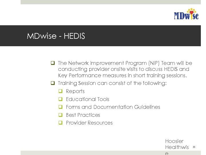 MDwise - HEDIS q The Network Improvement Program (NIP) Team will be conducting provider
